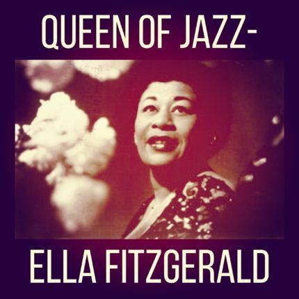 Queen of Jazz- Ella Fitzgerald